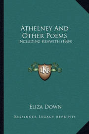 Athelney and Other Poems: Including Kenwith (1884) by Eliza Down