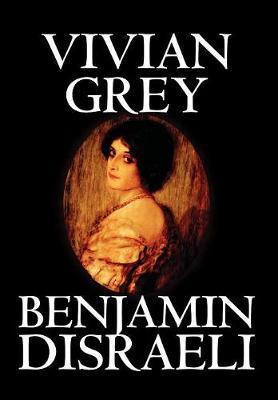 Vivian Grey by Benjamin Disraeli