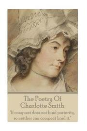 The Poetry of Charlotte Smith by Charlotte Smith