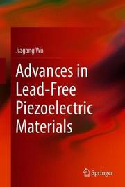Advances in Lead-Free Piezoelectric Materials by Jiagang Wu