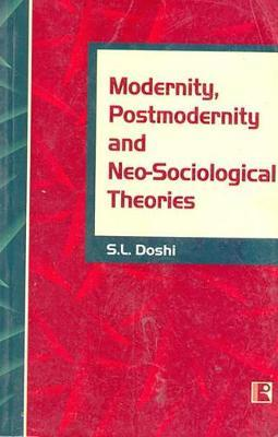 Modernity, Postmodernity and Neo-Sociological Theories by S L Doshi image