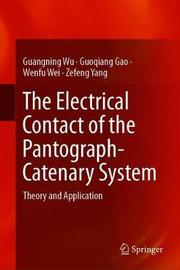 The Electrical Contact of the Pantograph-Catenary System by Guangning Wu