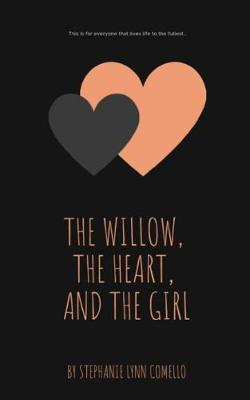 The Willow, the Heart, and the Girl by Stephanie Lynn Comello