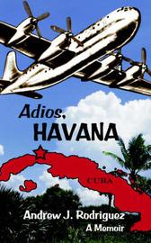 Adios, Havana: A Memoir by Andrew , J. Rodriguez image