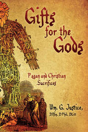 Gifts for the Gods: Pagan and Christian Sacrifices by DMin DPhil DLitt Wm. G. Justice image