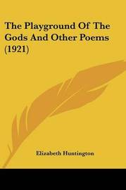 The Playground of the Gods and Other Poems (1921) by Elizabeth Huntington
