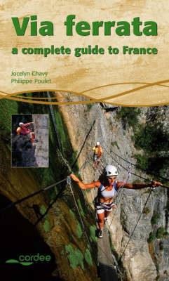 Via Ferrata: A Complete Guide to France by Philippe Poulet