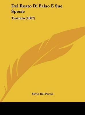 del Reato Di Falso E Sue Specie: Trattato (1887) by Silvio Del Percio