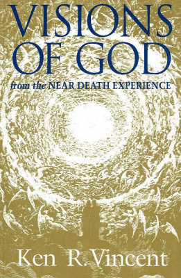 Visions of God from the Near Death Experience by Ken R. Vincent image