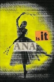 Is it Ana? by Moan Lisa