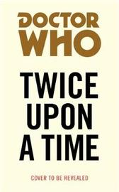 Doctor Who: Twice Upon a Time (Target Collection) by Paul Cornell