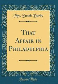 That Affair in Philadelphia (Classic Reprint) by Mrs Sarah Darby image
