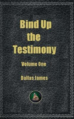 Bind Up the Testimony by Dallas James
