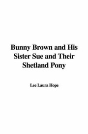 Bunny Brown and His Sister Sue and Their Shetland Pony by Laura Lee Hope image