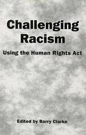 Challenging Racism: A Handbook on the Human Rights Act by Barry Clarke image