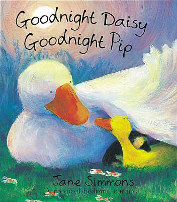 Goodnight Daisy, Goodnight Pip by Jane Simmons