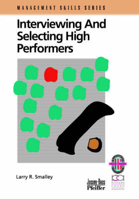 Interviewing and Selecting High Performers by Larry R. Smalley