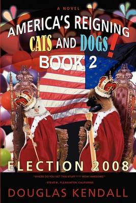 America S Reigning Cats and Dogs! Book 2: Election 2008 by Douglas Kendall