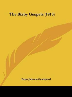 The Bixby Gospels (1915) by Edgar Johnson Goodspeed