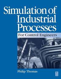 Simulation of Industrial Processes for Control Engineers by Philip J. Thomas