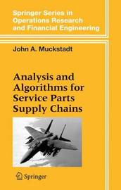 Analysis and Algorithms for Service Parts Supply Chains by John A Muckstadt