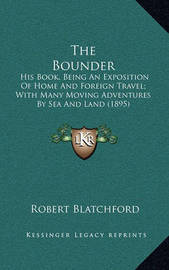 The Bounder: His Book, Being an Exposition of Home and Foreign Travel; With Many Moving Adventures by Sea and Land (1895) by Robert Blatchford