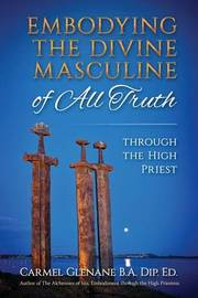 Embodying the Divine Masculine of All Truth Through the High Priest by Carmel Glenane