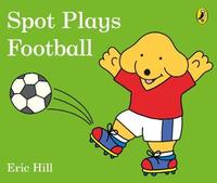 Spot Plays Football by Eric Hill