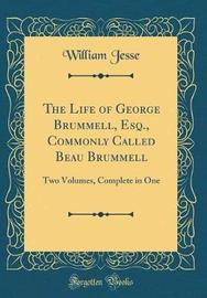 The Life of George Brummell, Esq., Commonly Called Beau Brummell by William Jesse image