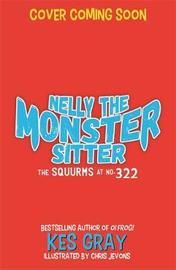 Nelly the Monster Sitter: The Squurms at No. 322 by Kes Gray