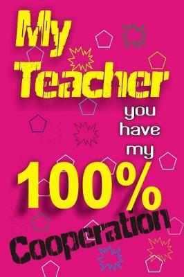 my Teacher you have my 100% cooperation by Unique Jotters
