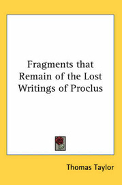 Fragments That Remain of the Lost Writings of Proclus