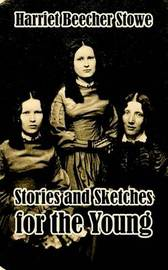 Stories and Sketches for the Young by Harriet Beecher Stowe image