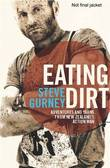 Eating Dirt: Adventures and Yarns from New Zealand's Action Man by Steve Gurney