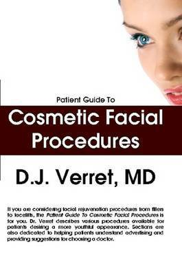 Patient Guide To Cosmetic Facial Procedures by D.J. Verret