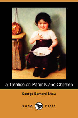 A Treatise on Parents and Children (Dodo Press) by George Bernard Shaw image