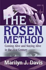 The Rosen Method: Coming Alive and Staying Alive in the 21st Century by Marilyn J. Davis image