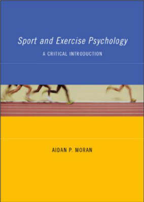 Sport and Exercise Psychology: A Critical Introduction by Aidan Moran