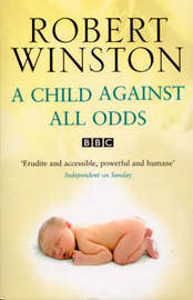 A Child Against All Odds by Robert Winston image