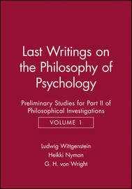 Last Writings on the Phiosophy of Psychology by Ludwig Wittgenstein