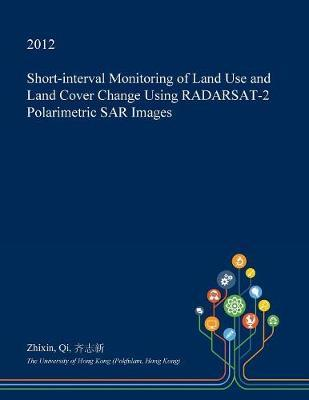 Short-Interval Monitoring of Land Use and Land Cover Change Using Radarsat-2 Polarimetric Sar Images by Zhixin Qi image