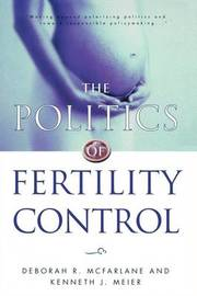 The Politics of Fertility Control by Deborah R. McFarlane