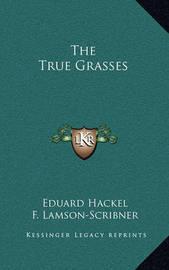 The True Grasses by Eduard Hackel
