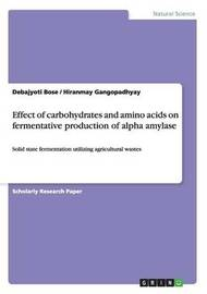 Effect of Carbohydrates and Amino Acids on Fermentative Production of Alpha Amylase by Debajyoti Bose