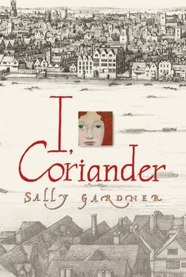 I, Coriander by Sally Gardner image