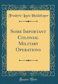 Some Important Colonial Military Operations (Classic Reprint) by Frederic Louis Huidekoper