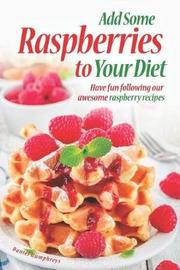 Add Some Raspberries to Your Diet by Daniel Humphreys