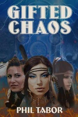 Gifted Chaos by Phil Tabor