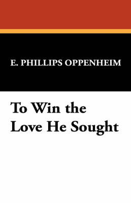 To Win the Love He Sought by E.Phillips Oppenheim image