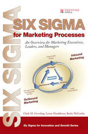 Six Sigma for Marketing Processes: An Overview for Marketing Executives, Leaders, and Managers by Clyde M Creveling